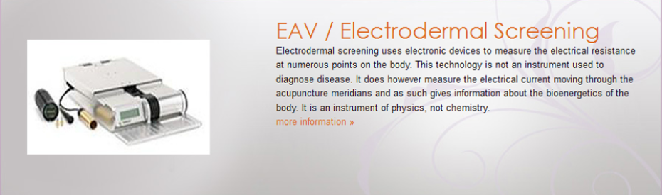 Electrodermal screening uses electronic devices to measure the electrical resistance at numerous points on the body. This technology is not an instrument used to diagnose disease. It does however measure the electrical current moving through the acupuncture meridians and as such gives information about the bioenergetics of the body. It is an instrument of physics, not chemistry.